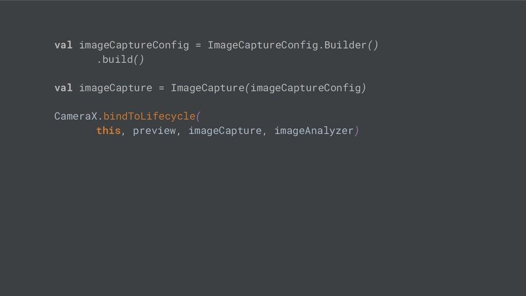 val imageCaptureConfig = ImageCaptureConfig.Bui...