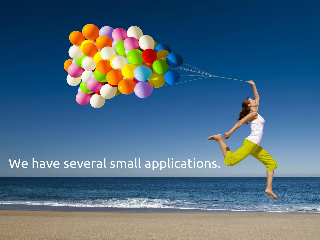 We have several small applications.
