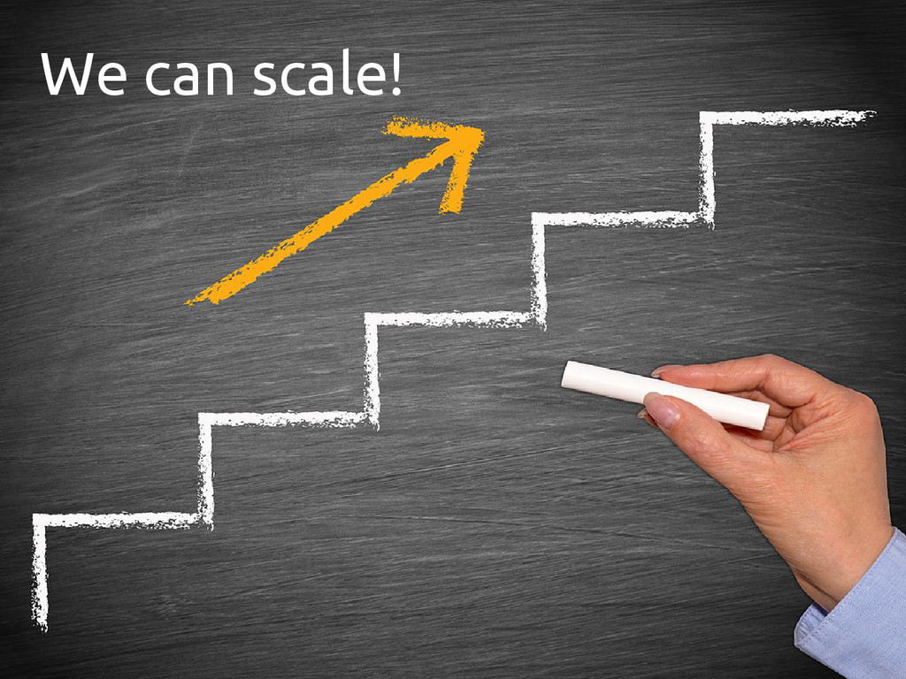 We can scale!