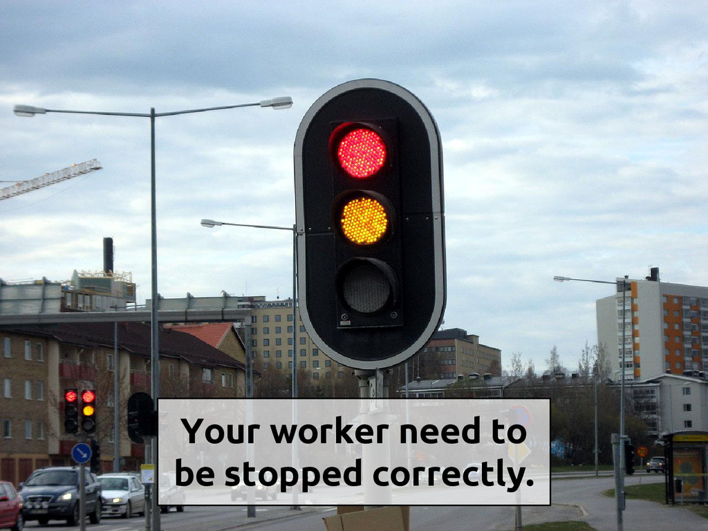 Your worker need to be stopped correctly.