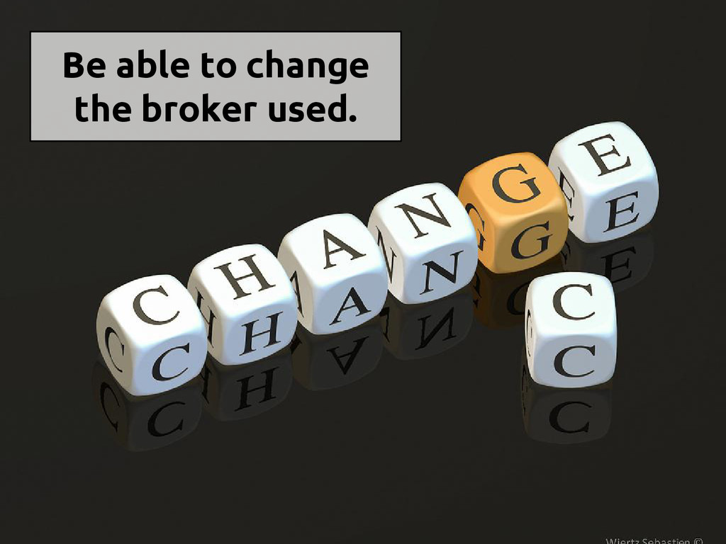 Be able to change the broker used.