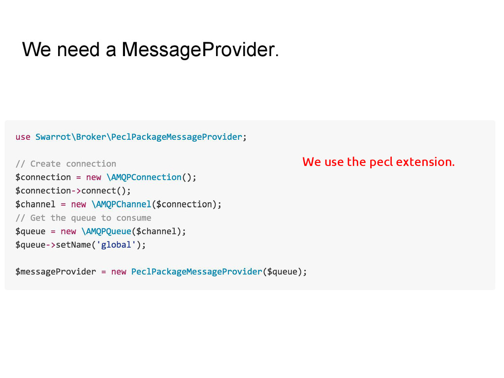 We need a MessageProvider. We use the pecl exte...