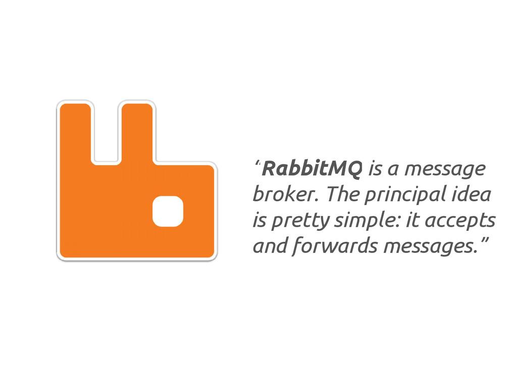 """RabbitMQ is a message broker. The principal id..."