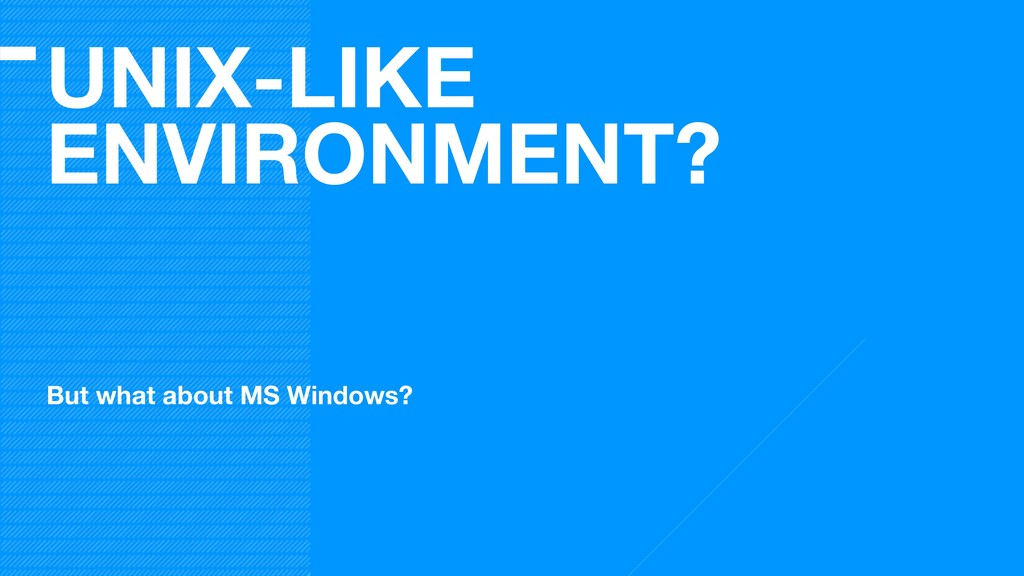 UNIX-LIKE ENVIRONMENT? But what about MS Window...