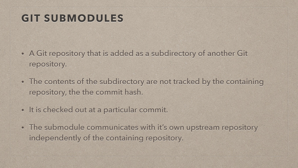 GIT SUBMODULES • A Git repository that is added...