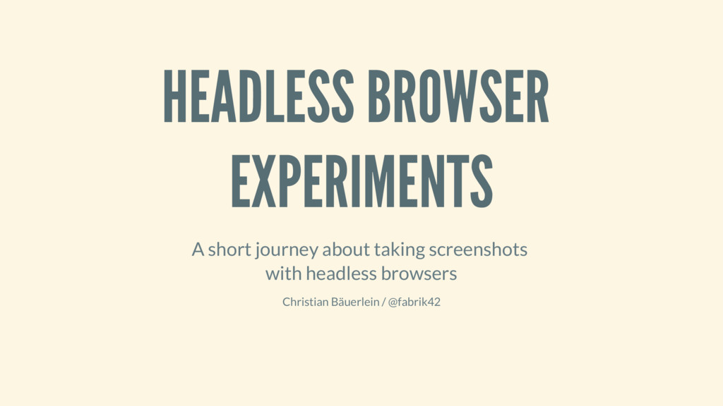 HEADLESS BROWSER EXPERIMENTS A short journey ab...
