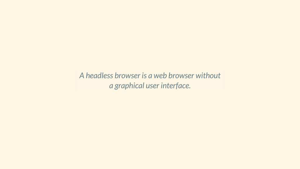 A headless browser is a web browser without a g...
