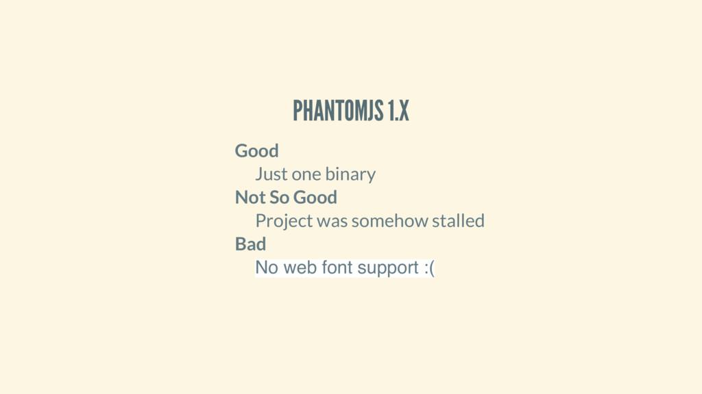 PHANTOMJS 1.X Good Just one binary Not So Good ...