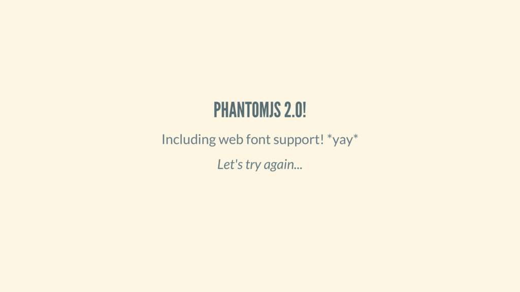 PHANTOMJS 2.0! Including web font support! *yay...