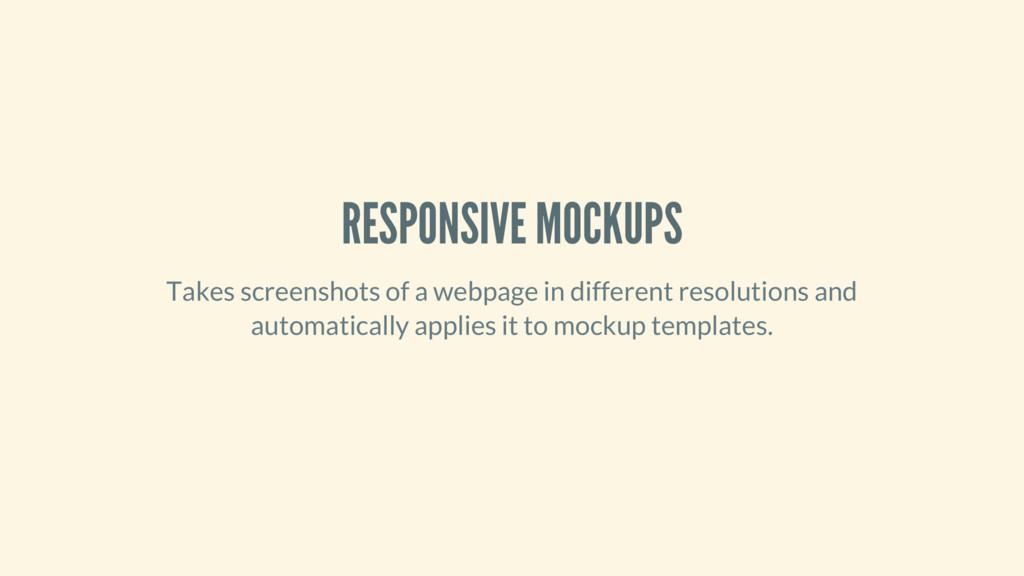 RESPONSIVE MOCKUPS Takes screenshots of a webpa...