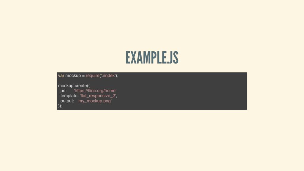 EXAMPLE.JS var mockup = require('./index'); moc...