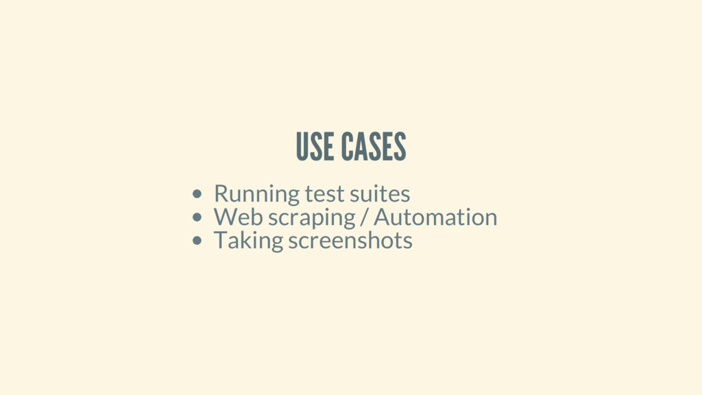 USE CASES Running test suites Web scraping / Au...