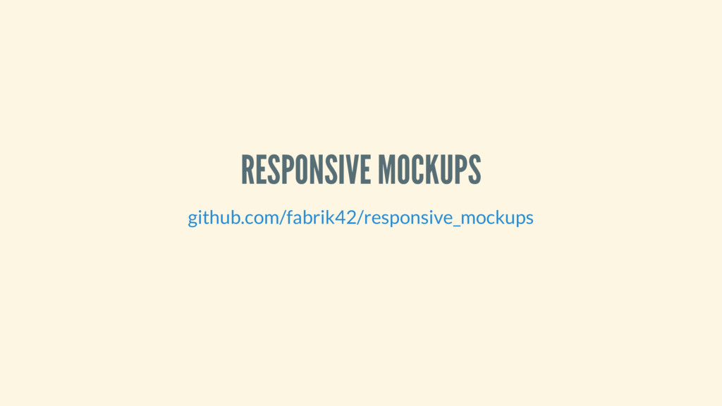 RESPONSIVE MOCKUPS github.com/fabrik42/responsi...