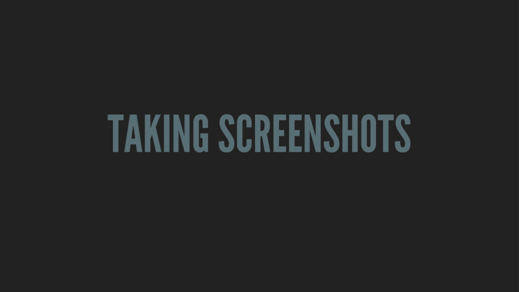 TAKING SCREENSHOTS