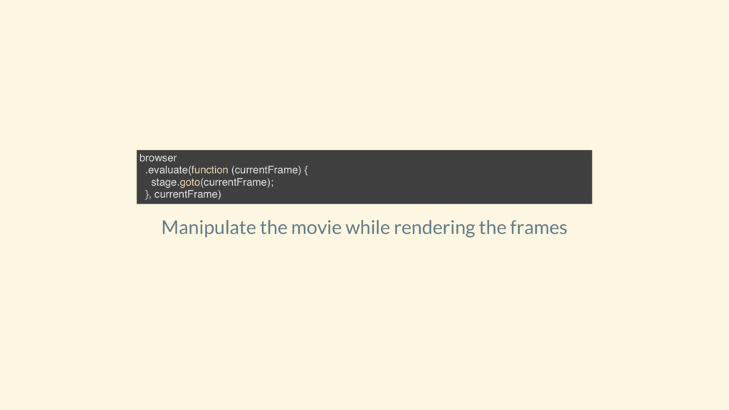 Manipulate the movie while rendering the frames...