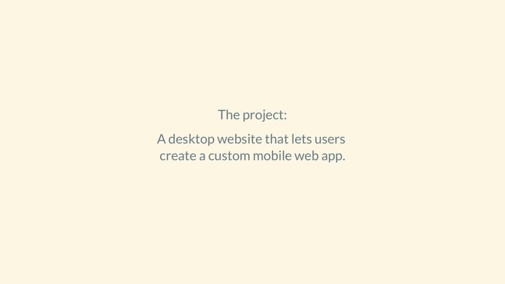 The project: A desktop website that lets users ...