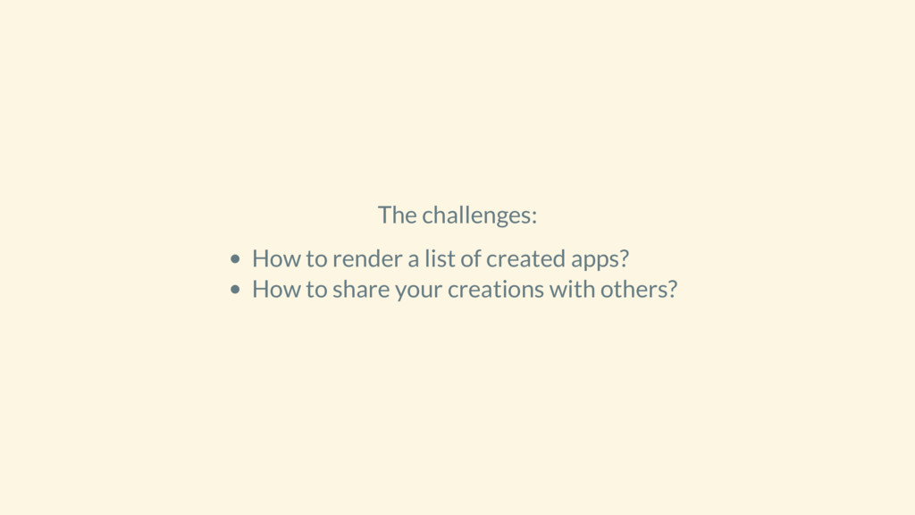 The challenges: How to render a list of created...