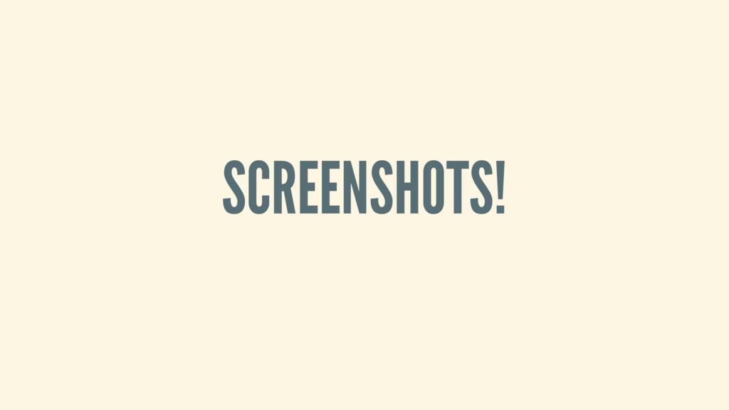 SCREENSHOTS!
