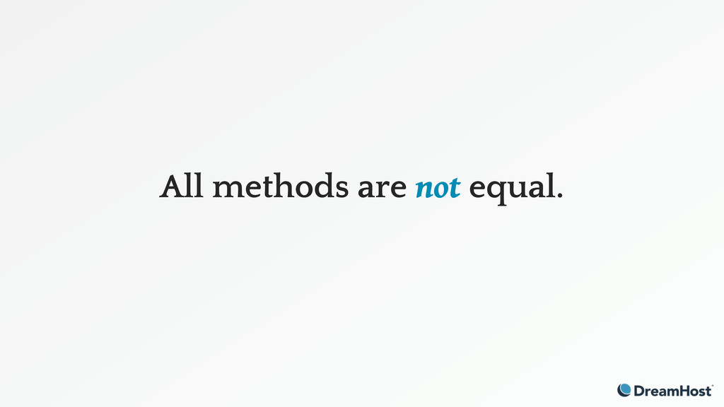 All methods are not equal.