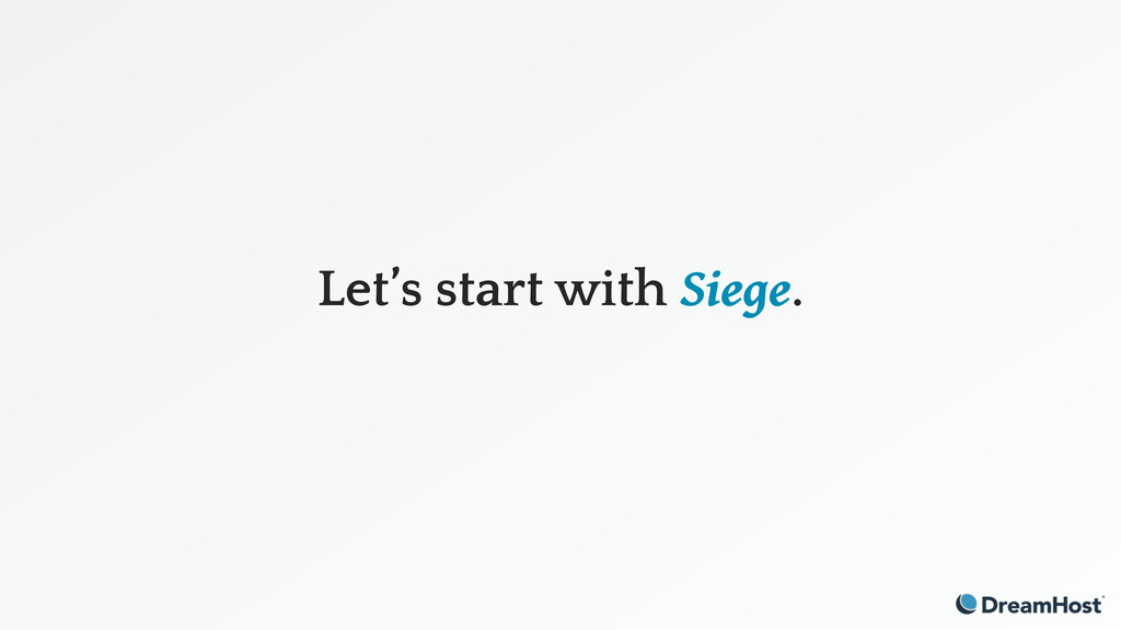 Let's start with Siege.
