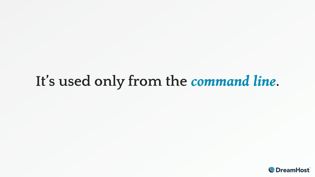 It's used only from the command line.