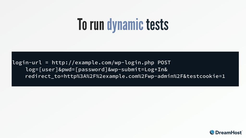 To run dynamic tests login-url = http://example...