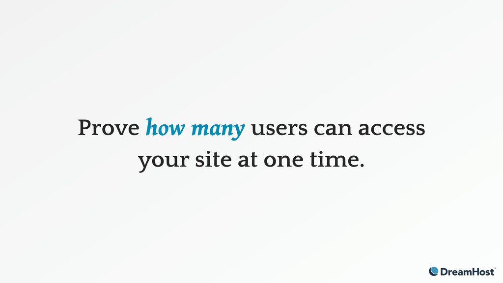 Prove how many users can access your site at on...