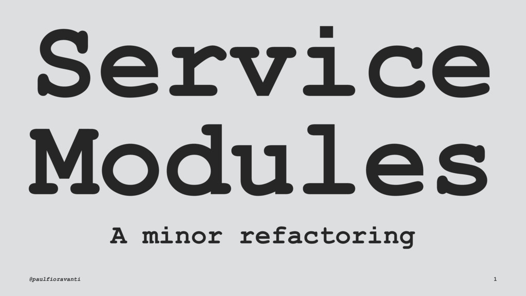 Service Modules A minor refactoring @paulfiorav...