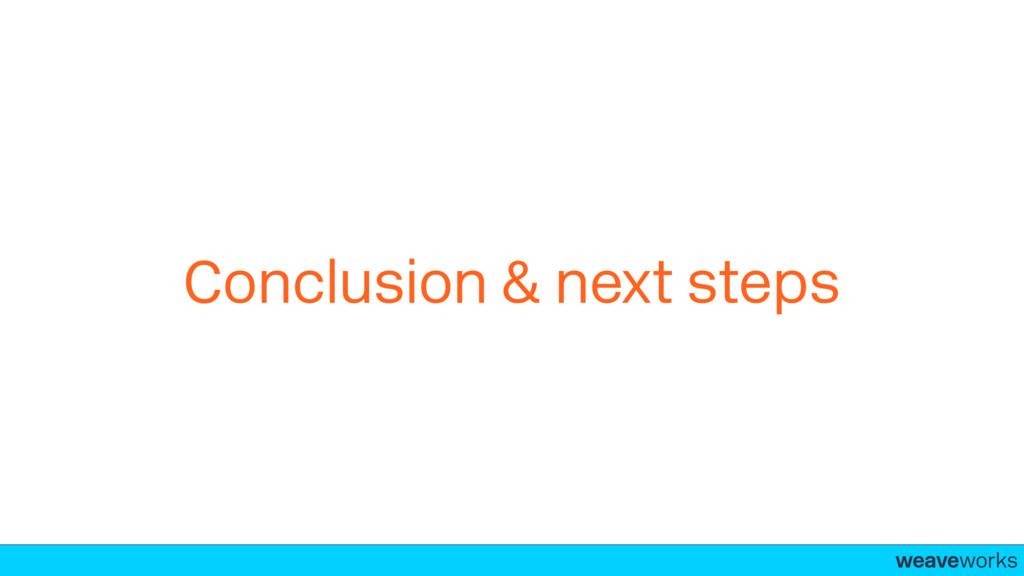weaveworks- Conclusion & next steps