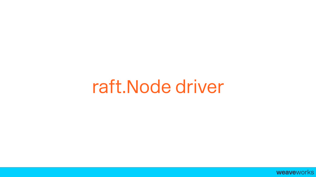 weaveworks- raft.Node driver