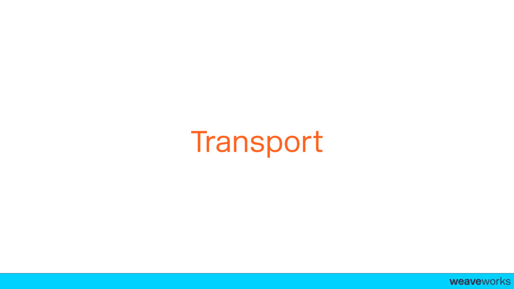 weaveworks- Transport