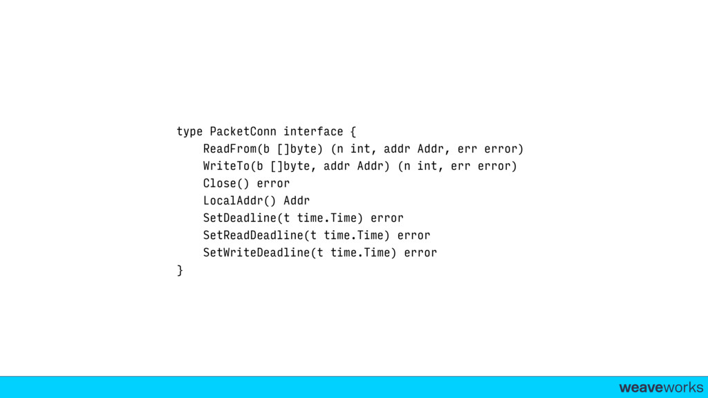 weaveworks- type PacketConn interface { ReadFro...