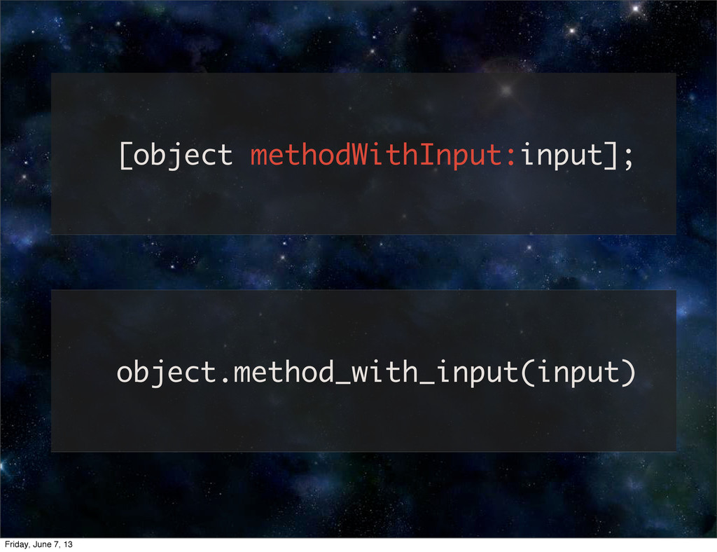 [object methodWithInput:input]; object.method_w...