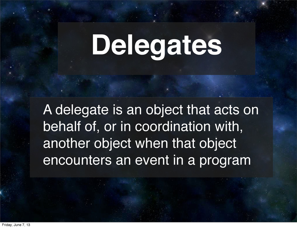 Delegates A delegate is an object that acts on ...