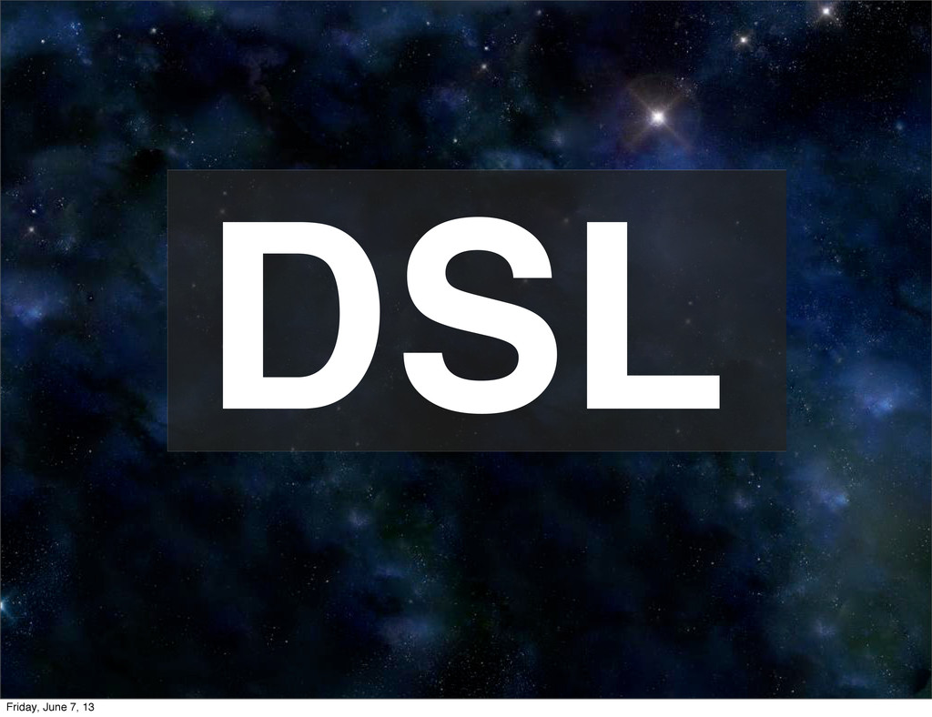 DSL Friday, June 7, 13