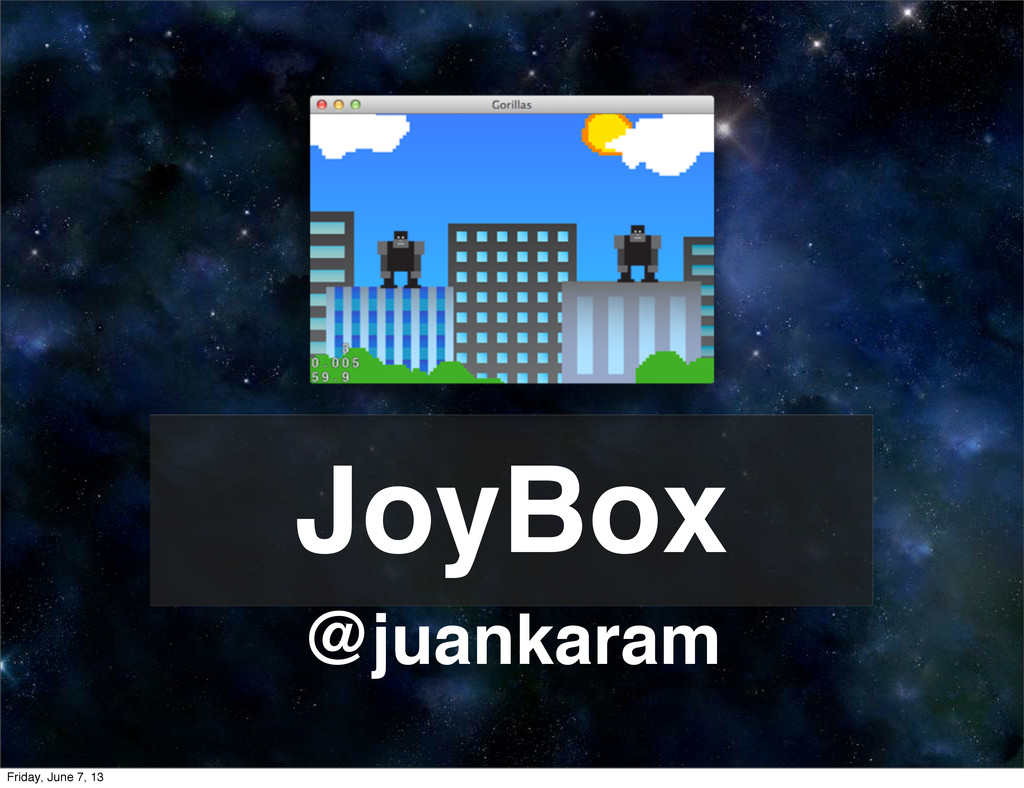 JoyBox @juankaram Friday, June 7, 13