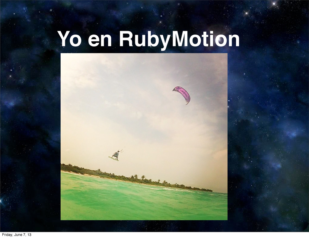 Yo en RubyMotion Friday, June 7, 13