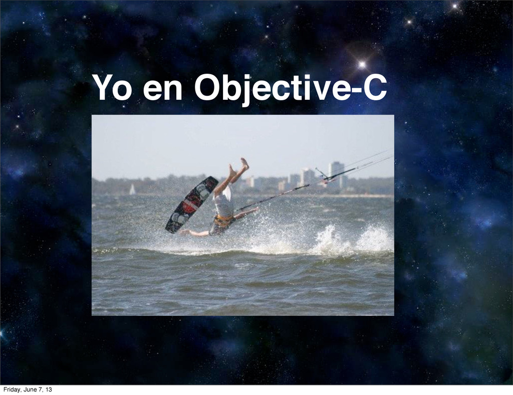 Yo en Objective-C Friday, June 7, 13