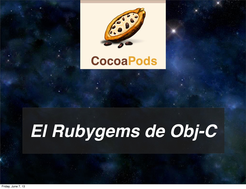 El Rubygems de Obj-C Friday, June 7, 13
