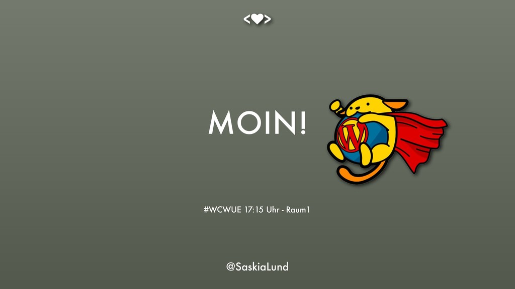 MOIN! #WCWUE 17:15 Uhr - Raum1 @SaskiaLund