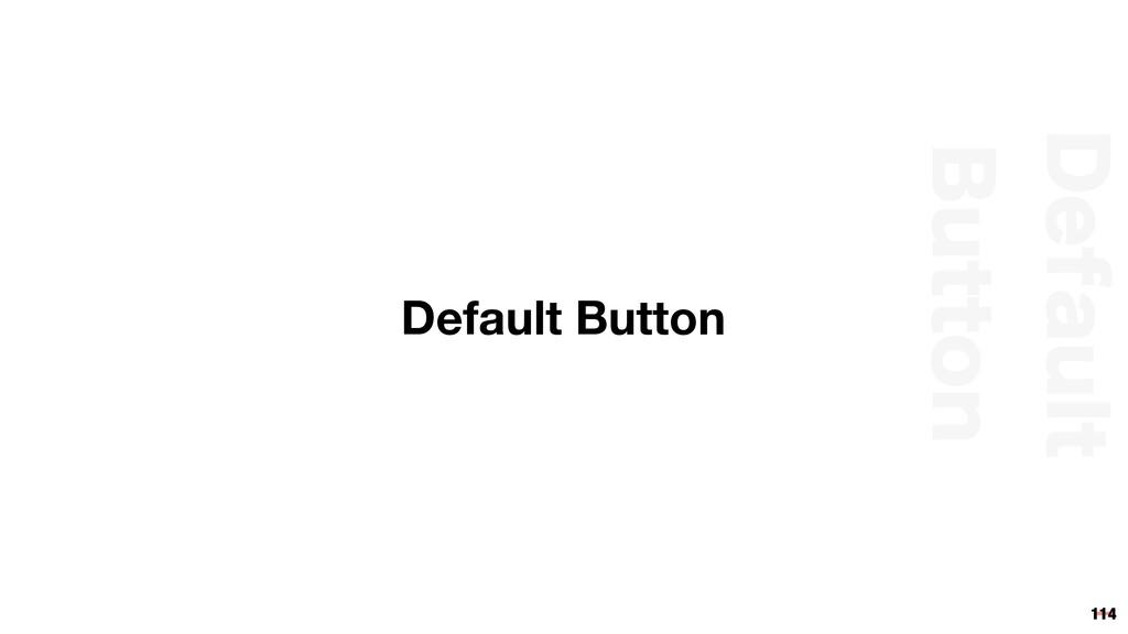 114 Default Button %FGBVMU #VUUPO