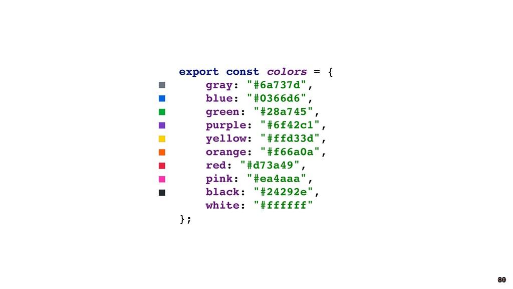 """80 export const colors = { gray: """"#6a737d"""", blu..."""