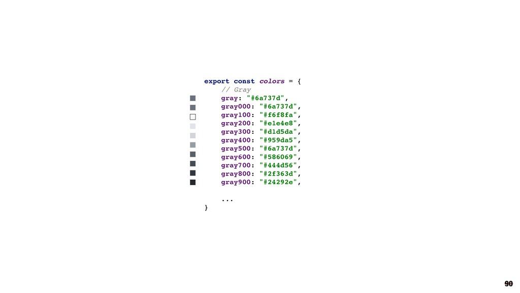 "90 export const colors = { // Gray gray: ""#6a73..."