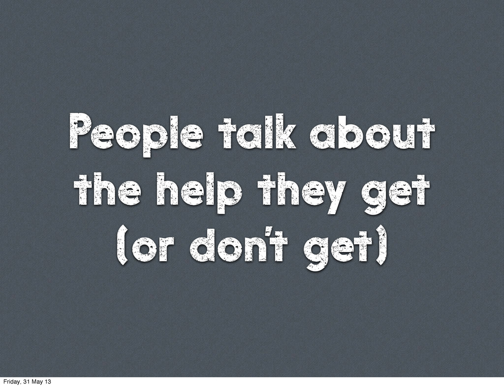 People talk about the help they get (or don't g...