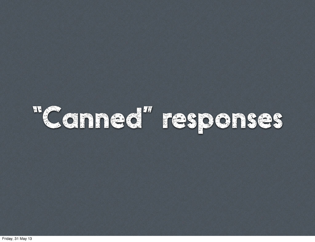 """""""Canned"""" responses Friday, 31 May 13"""