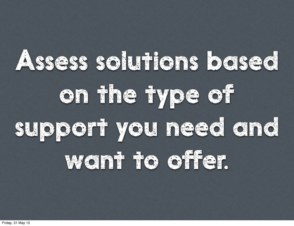 Assess solutions based on the type of support y...
