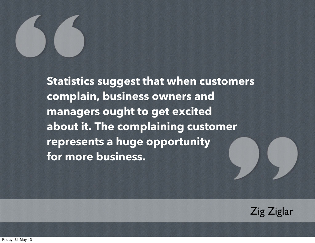 Statistics suggest that when customers complain...