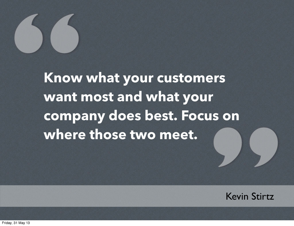 Know what your customers want most and what you...