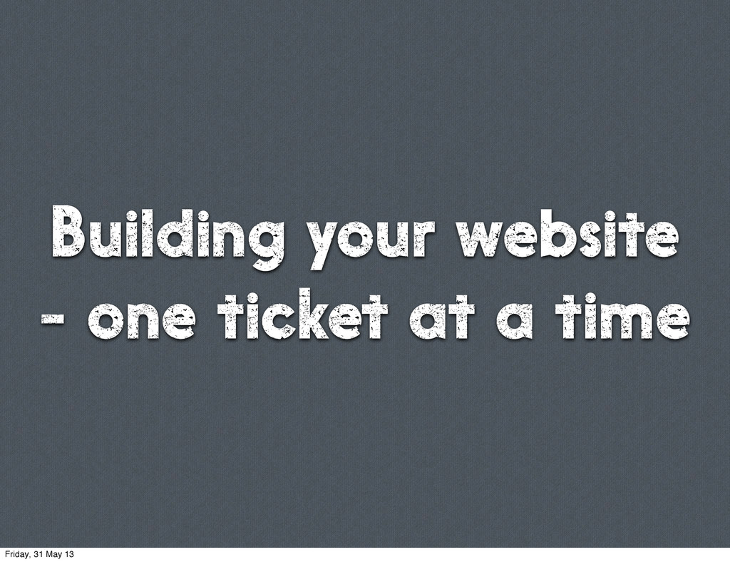 Building your website - one ticket at a time Fr...