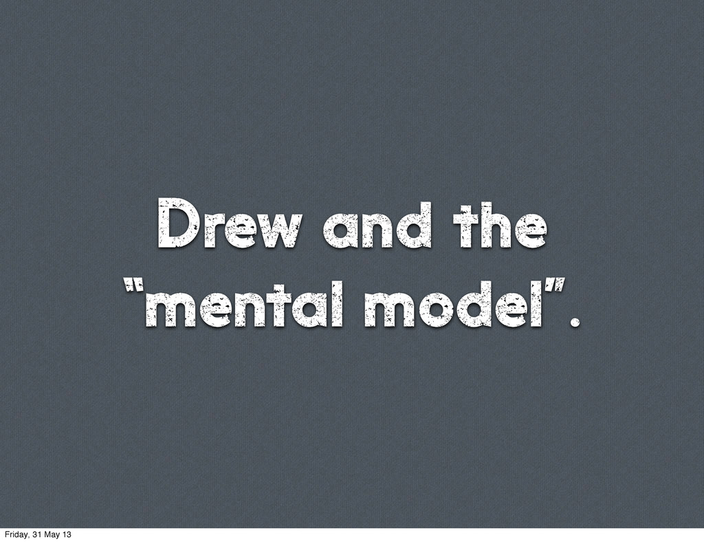 """Drew and the """"mental model"""". Friday, 31 May 13"""